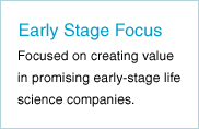 Early Stage Focus - Focused on creating value in promising early-stage life science companies.